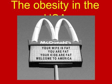 The obesity in the USA.