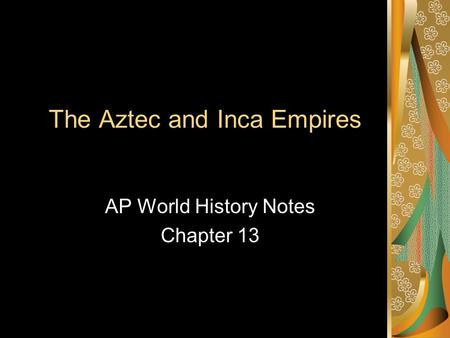 The Aztec and Inca Empires
