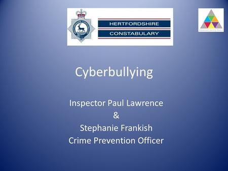 Cyberbullying Inspector Paul Lawrence & Stephanie Frankish Crime Prevention Officer.