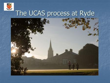 The UCAS process at Ryde. A basic timeline Jan L6 - Introduction to process Jan L6 - Introduction to process June L6 - UCAS sign on day June L6 - UCAS.