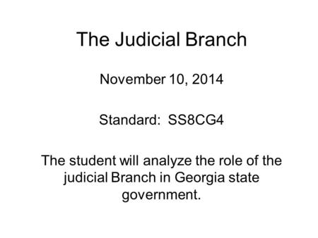 The Judicial Branch November 10, 2014 Standard: SS8CG4