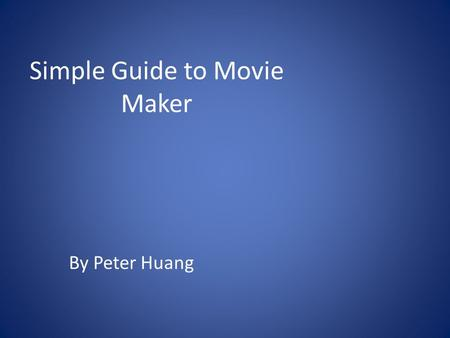 Simple Guide to Movie Maker By Peter Huang. Opening up movie maker This is what you should see when you open Windows Movie Maker.