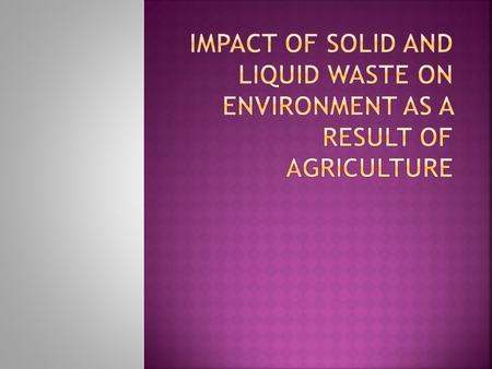  The purpose of this presentation is to elaborate and increase readers awareness on the potential solid waste (hazardous, non hazardous and mixed waste)
