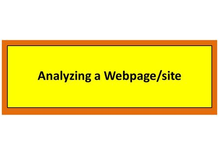 Analyzing a Webpage/site. Authority Who is the author? What are the author's credentials? Is the webpage/site sponsored by any organization or corporate?