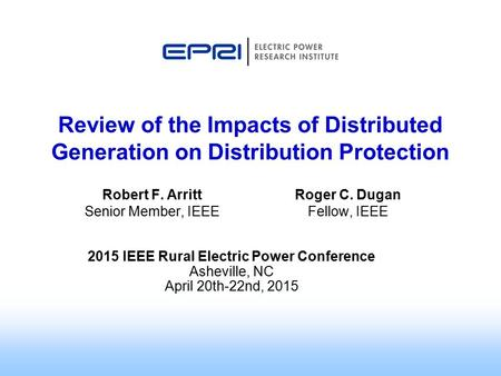 Roger C. Dugan Fellow, IEEE Review of the Impacts of Distributed Generation on Distribution Protection 2015 IEEE Rural Electric Power Conference Asheville,