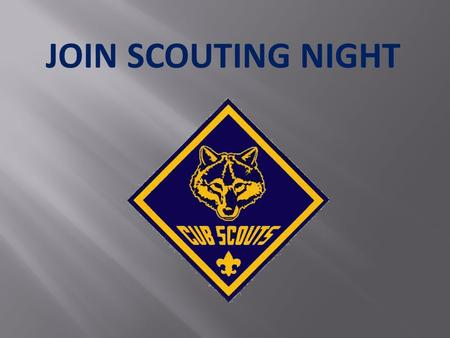JOIN SCOUTING NIGHT. SCOUTING: FUN WITH A PURPOSE Scouting:  Develops leadership skills  Teaches duty to God & country, others and self  Develops self-confidence.