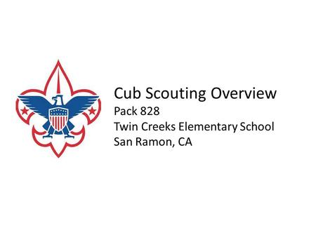 Cub Scouting Overview Pack 828 Twin Creeks Elementary School San Ramon, CA.