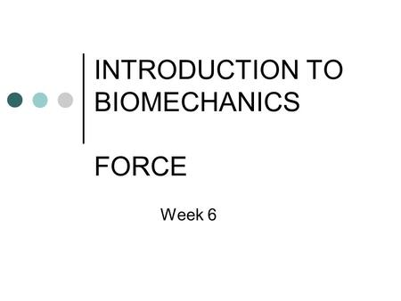 INTRODUCTION TO BIOMECHANICS FORCE Week 6. Key Content What is biomechanics? Performance analysis Equipment Benefits of biomechanics Force production.