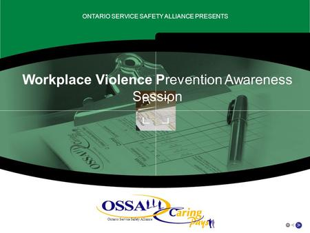 > Ontario Service Safety Alliance ONTARIO SERVICE SAFETY ALLIANCE PRESENTS < Workplace Violence Prevention Awareness Session.