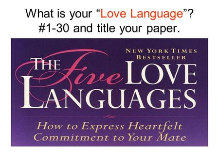 "What is your ""Love Language""? #1-30 and title your paper."