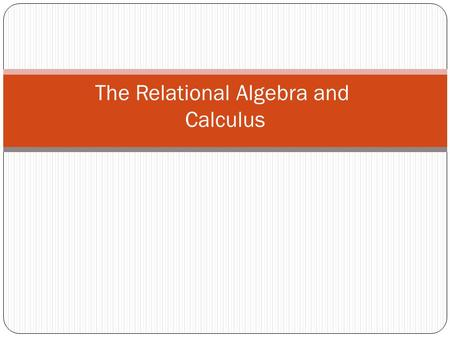 The Relational Algebra and Calculus. Relational Algebra Overview Relational algebra is the basic set of operations for the relational model These operations.