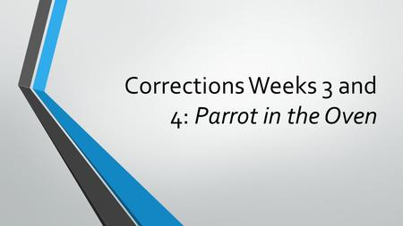 Corrections Weeks 3 and 4: Parrot in the Oven. Monday and Tuesday, September 8 and 9.
