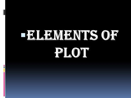  Elements of Plot. Plot (definition)  Plot is the organized pattern or sequence of events that make up a story. Every plot is made up of a series of.