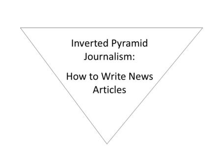 Inverted Pyramid Journalism: How to Write News Articles