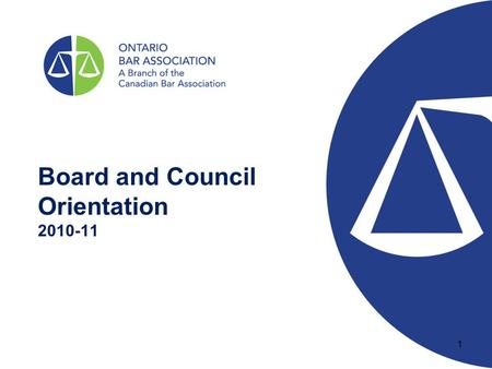 Board and Council Orientation 2010-11 1. WHO WE ARE The largest Provincial branch of the Canadian Bar Association 18,000 lawyers, judges, students and.