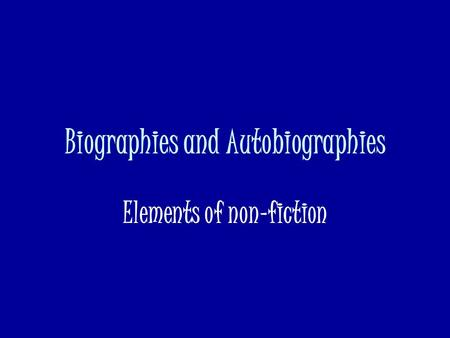 Biographies and Autobiographies Elements of non-fiction.