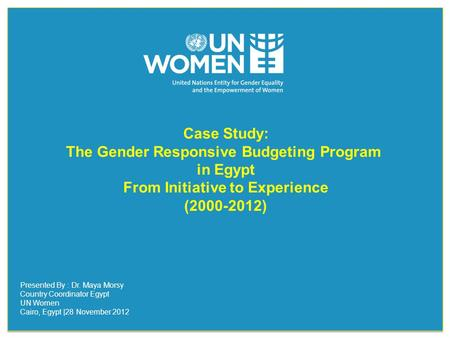 Case Study: The Gender Responsive Budgeting Program in Egypt From Initiative to Experience (2000-2012) Case Study: The Gender Responsive Budgeting Program.