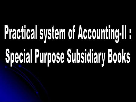 Practical system of Accounting-II : Special Purpose Subsidiary Books