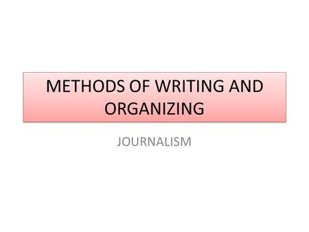 METHODS OF WRITING AND ORGANIZING JOURNALISM. Swbat identify different types of leads and news stories DO NOW: In the second packet that I gave you this.