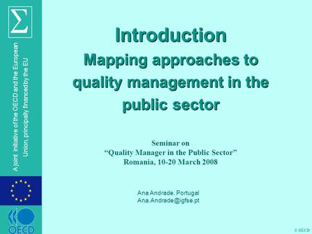 © OECD A joint initiative of the OECD and the European Union, principally financed by the EU Introduction Mapping approaches to quality management in the.