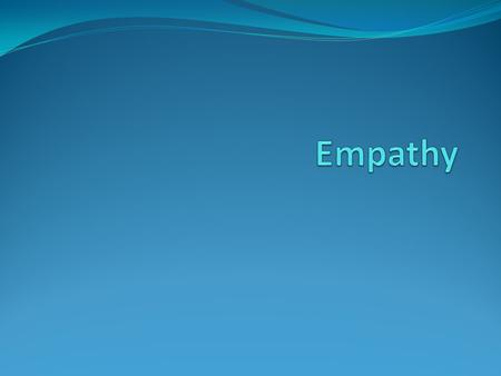 The next scale is Empathy What does empathy mean?