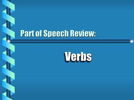 "VerbsVerbs Part of Speech Review: A word that expresses action or otherwise helps to make a statement Linking ""be"" verbs & taste feel sound look appear."