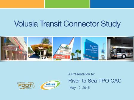 River to Sea TPO CAC A Presentation to: May 19, 2015.