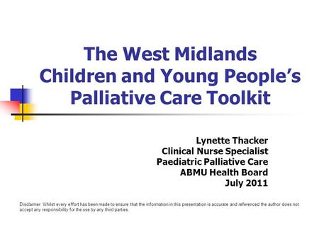 The West Midlands Children and Young People's Palliative Care Toolkit Lynette Thacker Clinical Nurse Specialist Paediatric Palliative Care ABMU Health.
