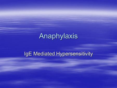 Anaphylaxis IgE Mediated Hypersensitivity. What is anaphylaxis?  An acute systemic allergic reaction  The result of a re-exposure to an antigen that.