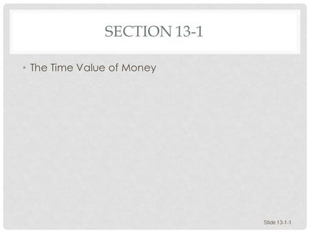 SECTION 13-1 The Time Value of Money Slide 13-1-1.