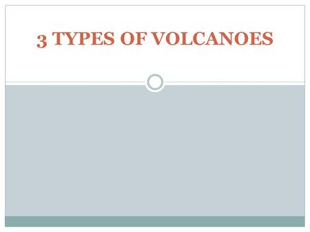 3 TYPES OF VOLCANOES. SHEILD HOW DO THEY FORM? Thin layers of lava pour out a vent and harden on top of previous layers.