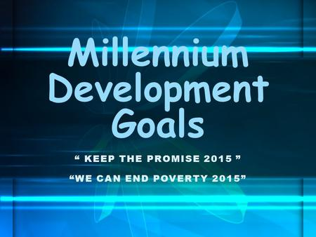 """ KEEP THE PROMISE 2015 "" ""WE CAN END POVERTY 2015"" Millennium Development Goals."