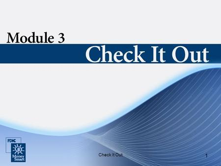 Check It Out 1. 2 Purpose Check It Out will teach you how to use a checking account responsibly.