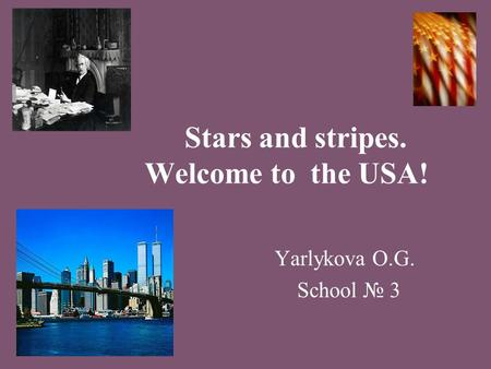 Stars and stripes. Welcome to the USA! Yarlykova O.G. School № 3.