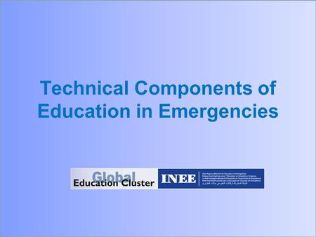 Technical Components of Education in Emergencies.