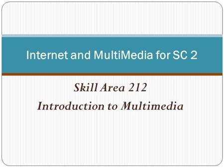 Skill Area 212 Introduction to Multimedia Internet and MultiMedia for SC 2.