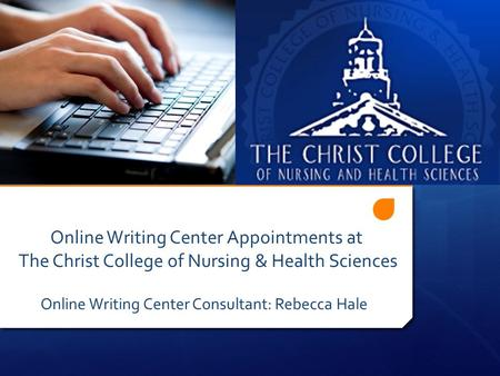 Online Writing Center Appointments at The Christ College of Nursing & Health Sciences Online Writing Center Consultant: Rebecca Hale.