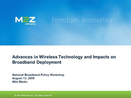 © M2Z Networks Inc. All rights reserved. Advances in Wireless Technology and Impacts on Broadband Deployment National Broadband Policy Workshop August.