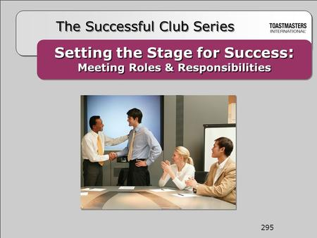 The Successful Club Series 295 Setting the Stage for Success : Meeting Roles & Responsibilities Setting the Stage for Success : Meeting Roles & Responsibilities.