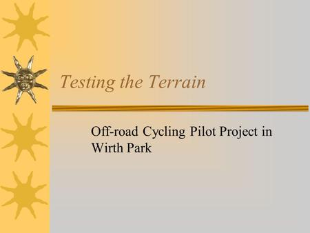 Testing the Terrain Off-road Cycling Pilot Project in Wirth Park.