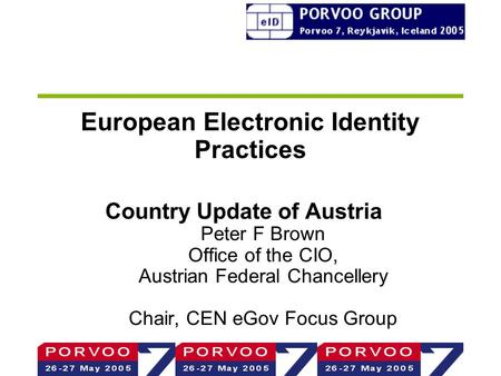 European Electronic Identity Practices Country Update of Austria Peter F Brown Office of the CIO, Austrian Federal Chancellery Chair, CEN eGov Focus Group.