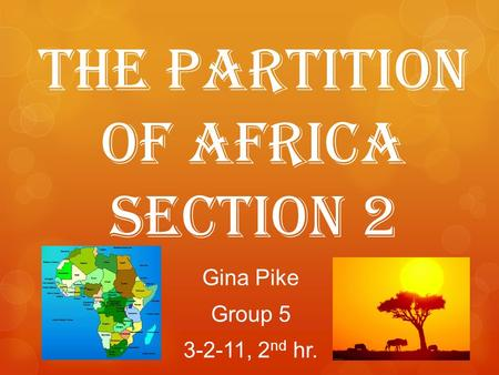 The Partition of Africa Section 2 Gina Pike Group 5 3-2-11, 2 nd hr.
