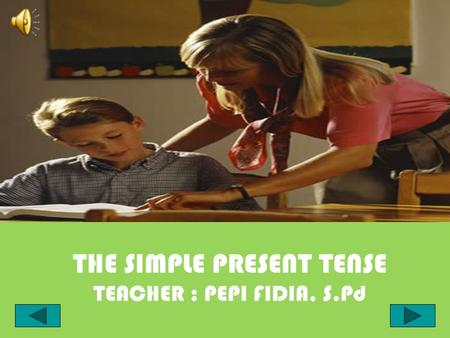 THE SIMPLE PRESENT TENSE TEACHER : PEPI FIDIA, S.Pd.