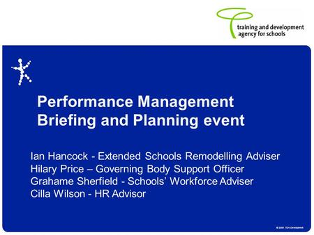 © 2006 TDA Development Performance Management Briefing and Planning event Ian Hancock - Extended Schools Remodelling Adviser Hilary Price – Governing Body.