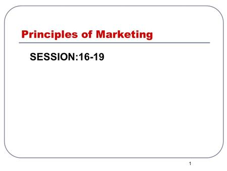 1 Principles of Marketing SESSION:16-19. Market Segmentation Market Segment: is a portion of a larger market in which the individuals, groups, or organisations.
