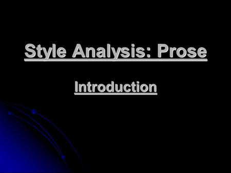 Style Analysis: Prose Introduction. Demonstrate that you understand the passage by stating the theme and/or tones. Demonstrate that you understand the.