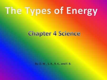 By: D. W., S. R., R. K., and F. B.. Nonrenewable Chemical energy Electrical energy Mechanical Energy Fossil fuels (coal, oil, natural gas, and uranium)