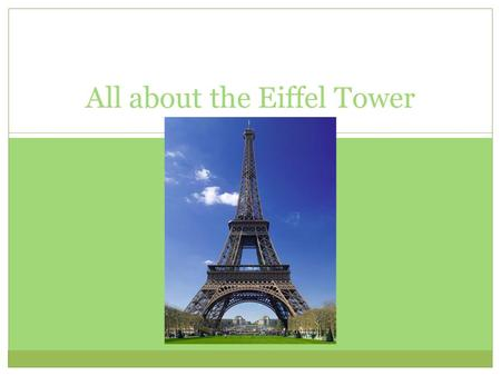 All about the Eiffel Tower Interesting facts about the Eiffel Tower The Eiffel Tower is located in the Southern Bank of the Sein river of France. 1,652.
