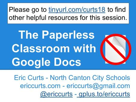 The Paperless Classroom with Google Docs Eric Curts - North Canton City Schools ericcurts.com -  - gplus.to/ericcurts.