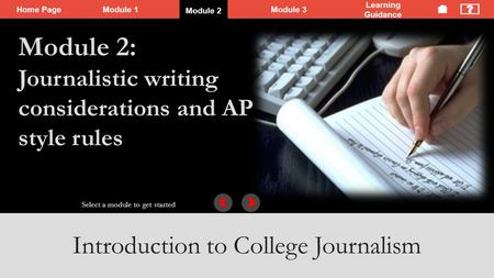 Home PageModule 1 Module 2Module 3 Learning Guidance Introduction to College Journalism Select a module to get started Section 2: Recognize typical journalistic.